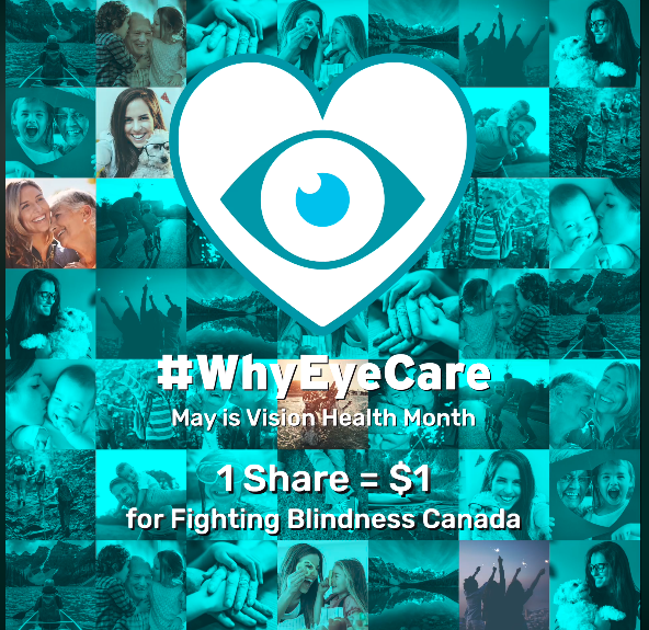 "Advertisement for the WhyEyeCare campaign. An iris surrounded by a heart stands over the text ""Why Eye Care: May is vision halth month. 1 share = $1 for Fighting Blindness Canada"". In the background are small images of friends and families, overlaid with turquoise.."
